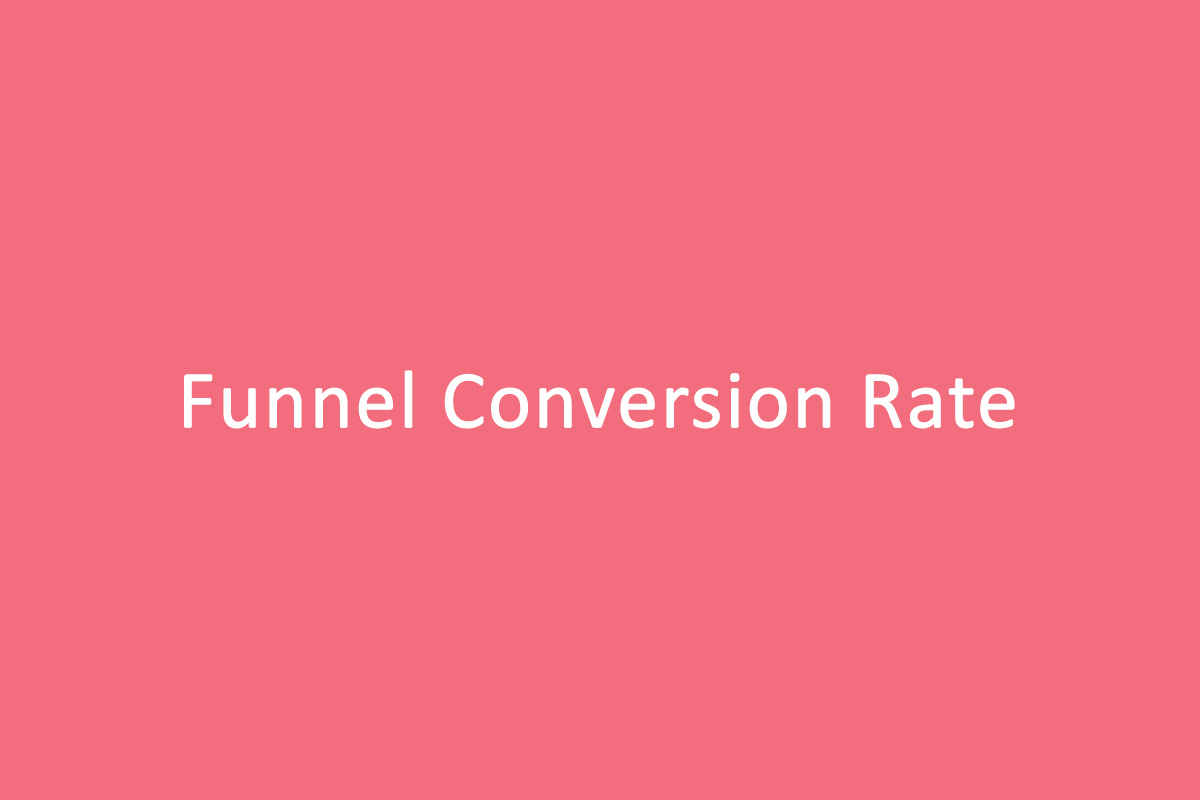 Funnel Conversion Rate